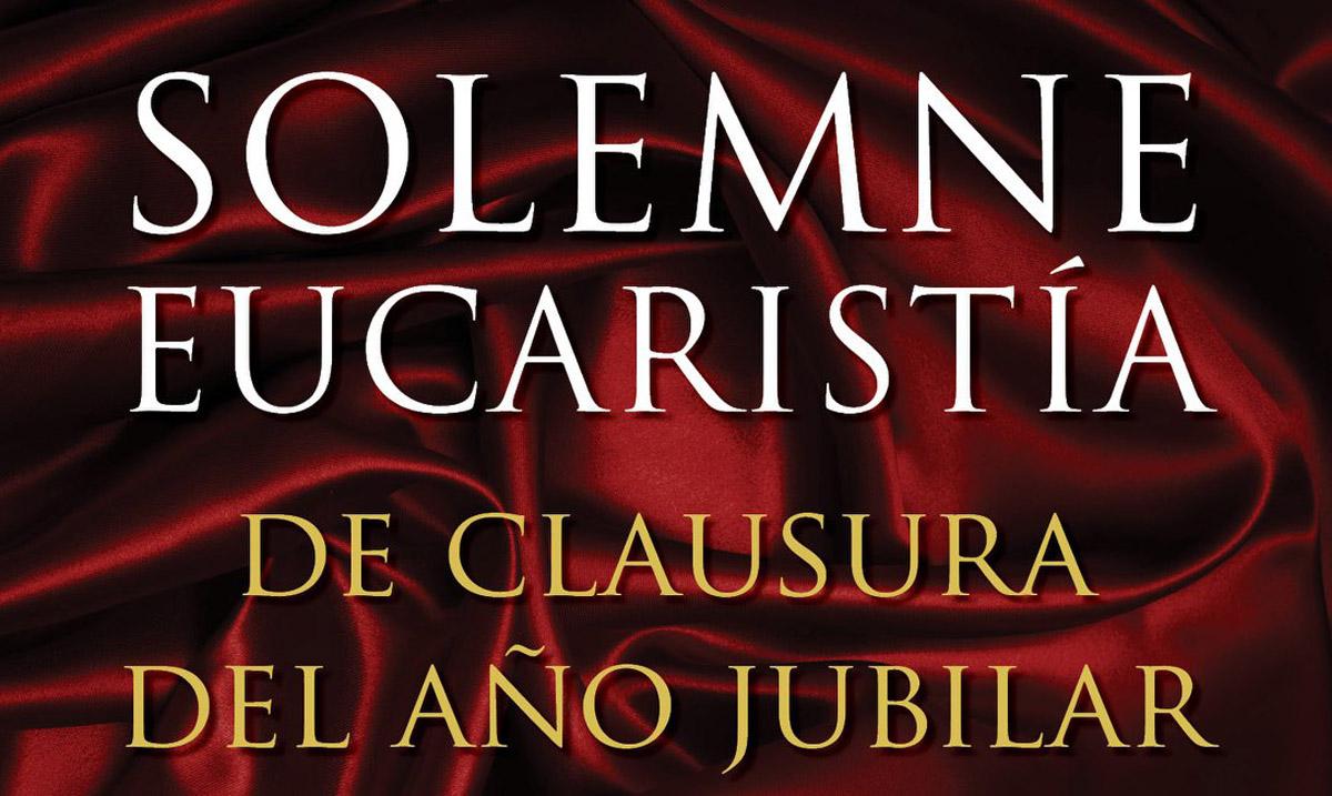 Solemne Eucaristía de Clausura del Año Jubilar Titular
